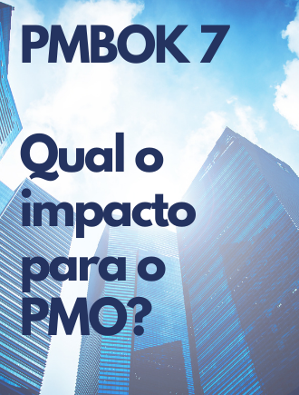 PMBOK 7 e os impactos para o Escritório de Projetos